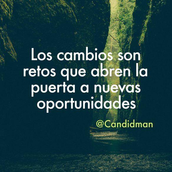 """""""Los #Cambios son #Retos que abren la puerta a nuevas #Oportunidades"""". #Candidman #Frases #Motivacion"""