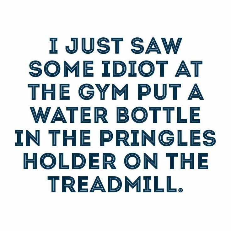I just saw some idiot at the gym put s water bottle in the Pringles holder on the treadmill #BeginnersGuideToSalad #Exercise #Humour