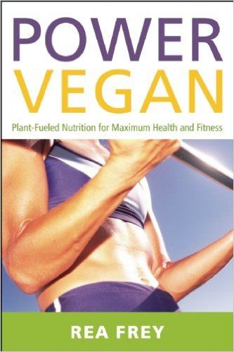 Power Vegan: Plant-Fueled Nutrition for Maximum Health and Fitness: Rea Frey: 9781572841413: Books - Amazon.ca