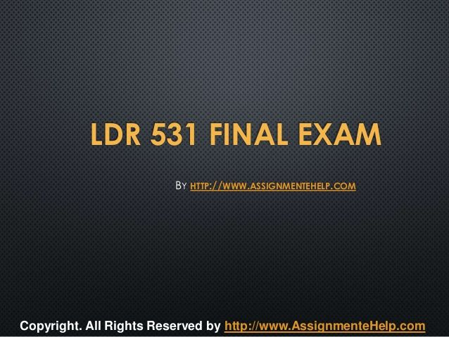 Get the best tutorials and Ace your exam. Join us to experience how easy exam can be. http://www.AssignmenteHelp.com/ provide LDR 531 Final Exam Latest University of Phoenix and Entire Course question with answers. LAW, Finance, Economics and Accounting Homework Help, university of phoenix discussion questions, UOP Materials, etc. All the best!!