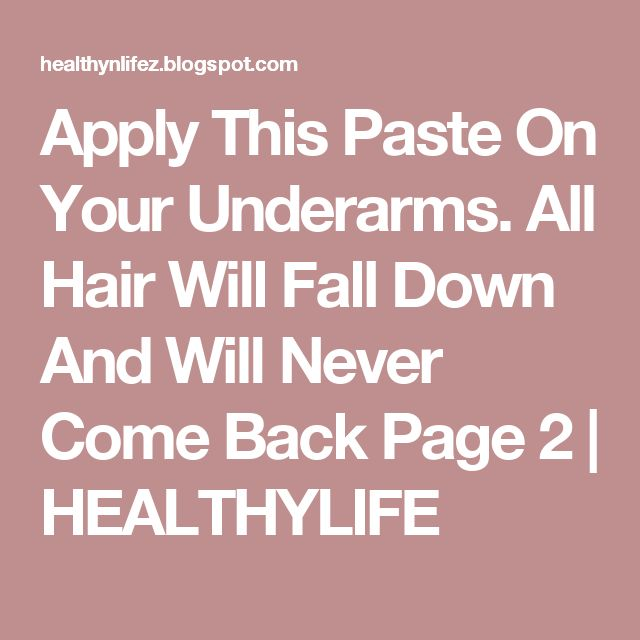 Apply This Paste On Your Underarms. All Hair Will Fall Down And Will Never Come Back Page 2 | HEALTHYLIFE