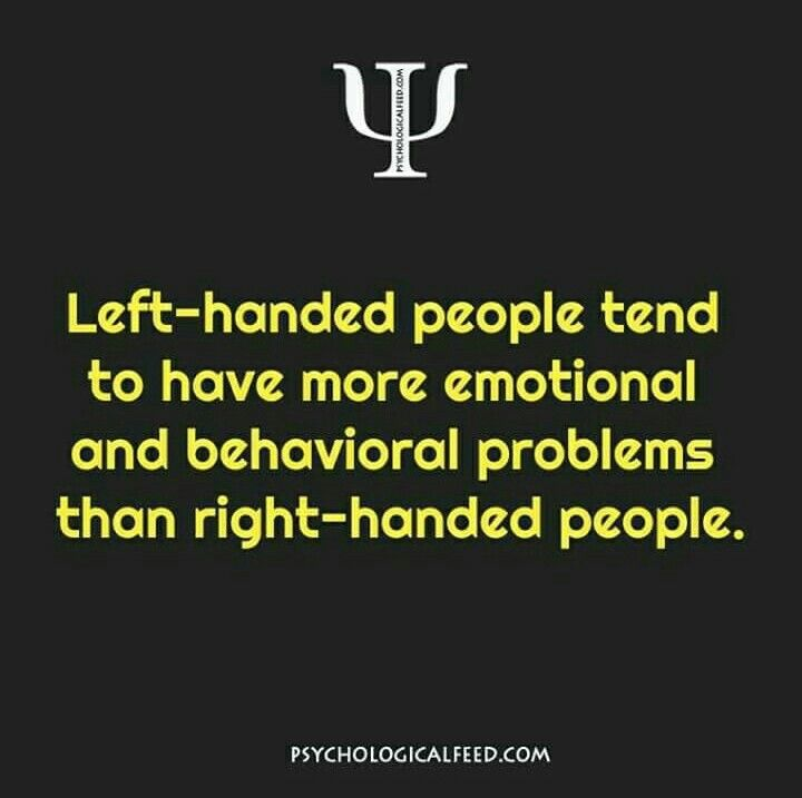 left-handed people tend to have more emotional and behavioral problems than right-handed people.