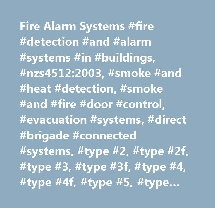 Fire Alarm Systems #fire #detection #and #alarm #systems #in #buildings, #nzs4512:2003, #smoke #and #heat #detection, #smoke #and #fire #door #control, #evacuation #systems, #direct #brigade #connected #systems, #type #2, #type #2f, #type #3, #type #3f, #type #4, #type #4f, #type #5, #type #5f, #manual #call # #…