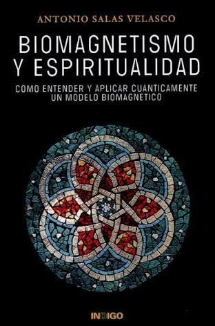 Antonio Salas Velasco Biomagnetismo y espiritualidad Un libro de fisica cuantica