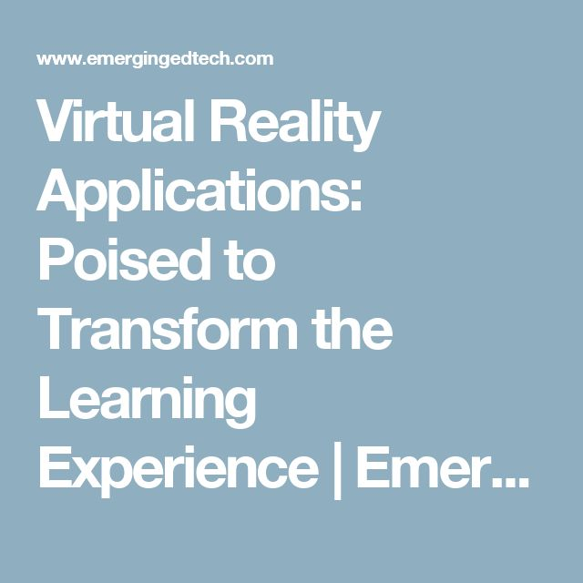 Virtual Reality Applications: Poised to Transform the Learning Experience | Emerging Education Technologies
