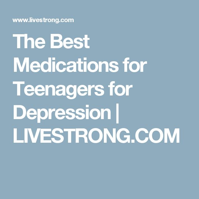 The Best Medications for Teenagers for Depression   LIVESTRONG.COM