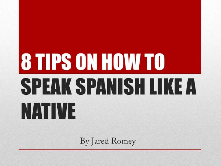 8 Tips On How to Speak Spanish Like a Native #SlideShare | Speaking like a local is not all about the accent; or even the vocabulary. Here is how to speak Spanish like a native. Visit the blog http://www.speakinglatino.com to learn more. #Presentation