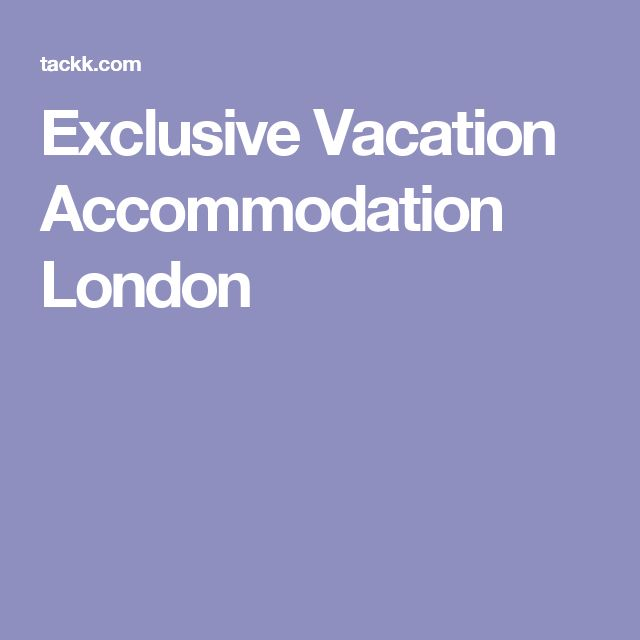 Exclusive Vacation Accommodation London