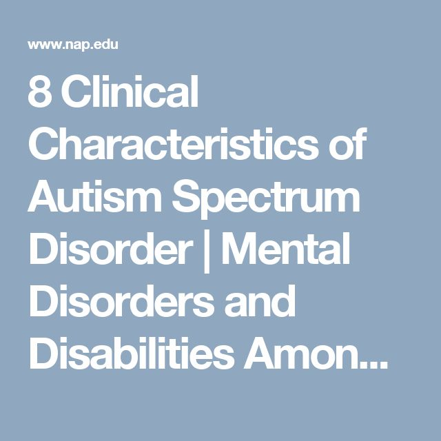8 Clinical Characteristics of Autism Spectrum Disorder | Mental Disorders and Disabilities Among Low-Income Children | The National Academies Press