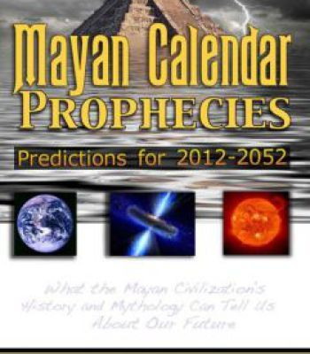 Mayan Calendar Prophecies: Predictions For 2012-2052: What The Mayan Civilization'S History And Mythology Can Tell Us About Our Future PDF