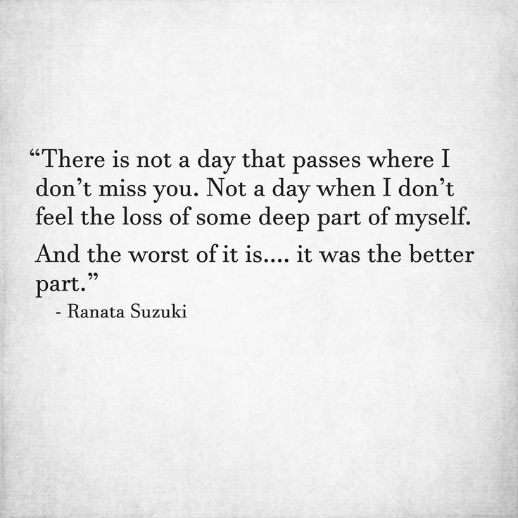 """""""There is not a day that passes where I don't miss you.  Not a day when I don't feel the loss of some deep part of myself. And the worst of it is…. it was the better part."""" - Ranata Suzuki * missing, you, I miss him, lost, tumblr, love, relationship, beautiful, words, quotes, story, love, quote, relationship, beautiful, sad, breakup, broken heart, heartbroken, quotes, story, loss, loneliness, depression, depressed, sad, unrequited, word porn, tu me manques, alone * pinterest.com/ranatasuzuki"""