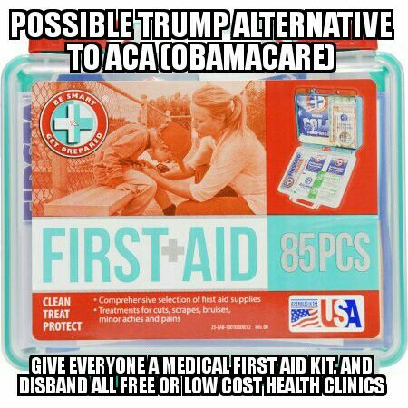 Possible Trump/ GOP (Republican) replacement of ACA (ObamaCare).  Give everyone a small first aid kit and close free or low cost health clinics.