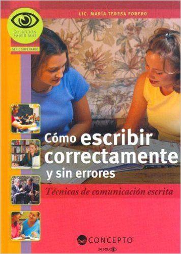 Como Escribir Correctamente Y Sin Errores (Saber Mas: Superarse) (Spanish Edition): FERERO, MARÍA TERESA: 9789974791589: Amazon.com: Books