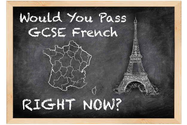 Would You Pass GCSE French Right Now? DUDE. I PASSED AND I DONT TAKE FRENCH. I GOT A B