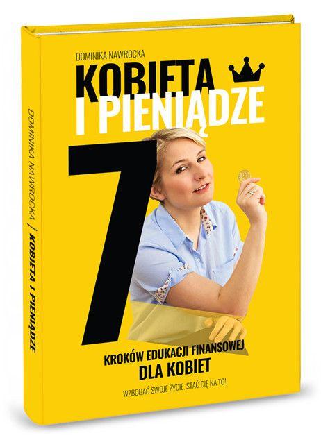 """Kobieta i pieniądze. 7 kroków edukacji finansowej dla kobiet / Dominika Nawrocka  Borykasz się z problemami finansowymi? Nie wiesz, co zrobić, aby pieniądze nie przeciekały Ci przez palce? Chcesz zadbać o swoją finansową przyszłość?  Książka """" Kobieta i pieniądze. 7 kroków edukacji finansowej dla kobiet """" jest dla kobiet, które szukają odpowiedzi na tak postawione pytania oraz sposobów na poprawę swojego życia finansowego."""