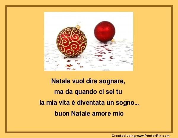 Natale vuol dire sognare,  ma da quando ci sei tu  la mia vita è diventata un sogno... buon Natale amore mio