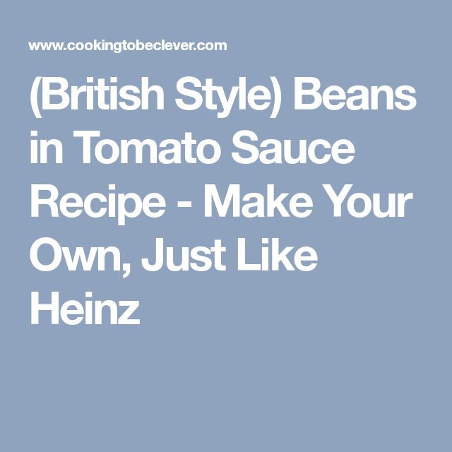 (British Style) Beans in Tomato Sauce Recipe - Make Your Own, Just Like Heinz