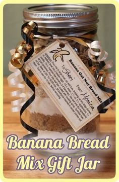 Banana Bread Mix Gift Jar -- site has step by step guide as well as printable gift/directions tag.