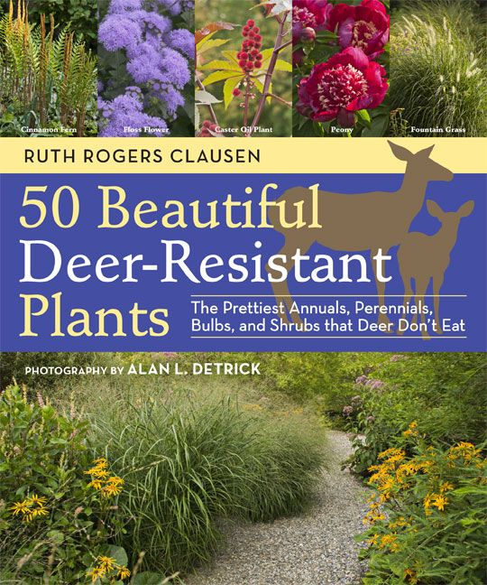 50 Beautiful Deer-Resistant Plants: The Prettiest Annuals, Perennials, Bulbs, and Shrubs that Deer Don't Eat from Timber Press