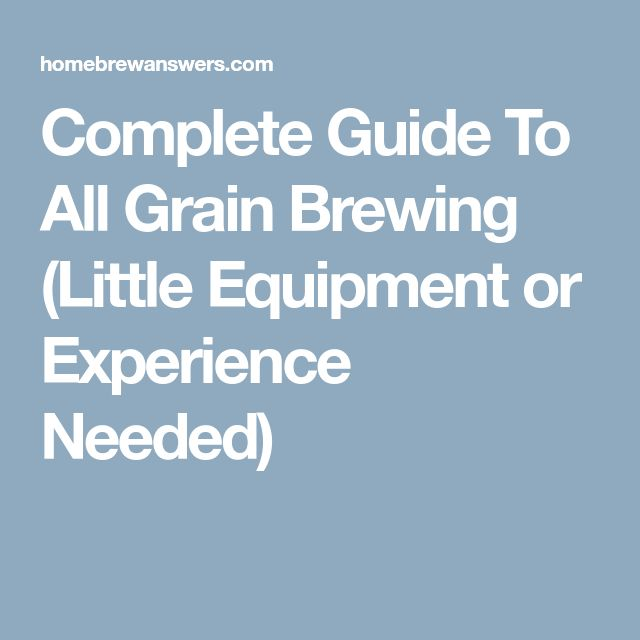 Complete Guide To All Grain Brewing (Little Equipment or Experience Needed)