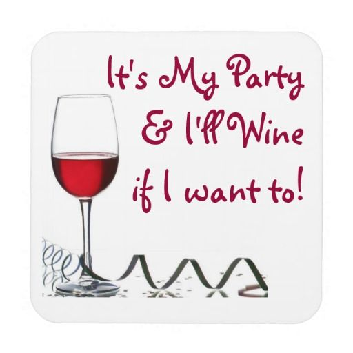It's my party and I'll wine if I want to!