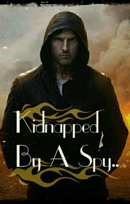 Kidnapped By A Spy.. - Chapter 2.. - dark_angel0285