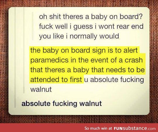 "Reason for having a ""baby on board"" sign lol"