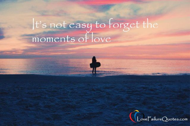 It's not easy to forget the moments of love - http://www.lovefailurequotes.com/love-failure/love-failure-quotes/itsnoteasytoforgetthemomentsoflove/ #lovefailurequotes #lovequotes #lovefailure #love