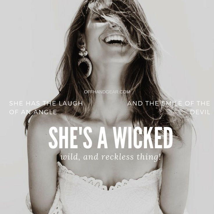 She has the laugh of an angle and the smile of the devil.. She's a wicked, wild and reckless thing. #quote #quotes