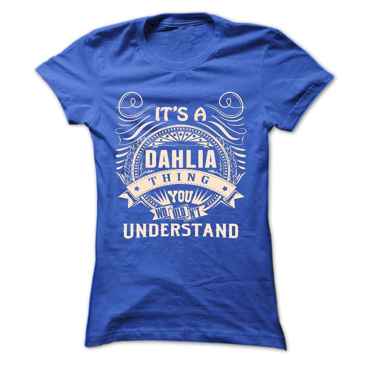 DAHLIA .Its ᗚ a DAHLIA Thing You Wouldnt Understand - T 웃 유 Shirt, Hoodie, Hoodies, Year,Name, BirthdayDAHLIA .Its a DAHLIA Thing You Wouldnt Understand - T Shirt, Hoodie, Hoodies, Year,Name, BirthdayDAHLIA, DAHLIA T Shirt, DAHLIA Hoodie, DAHLIA Hoodies, DAHLIA Year, DAHLIA Name, DAHLIA Birthday