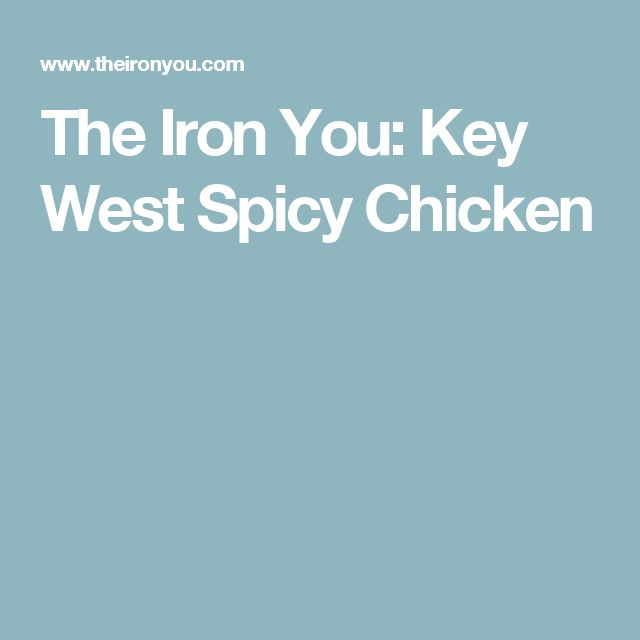 The Iron You: Key West Spicy Chicken