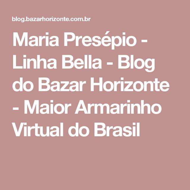 Maria Presépio - Linha Bella - Blog do Bazar Horizonte - Maior Armarinho Virtual do Brasil