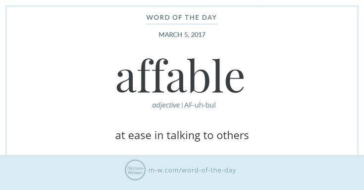 Affable is one of several English words that evolved from the Latin verb fari, which means 'to speak.' The adjective comes from Latin affabilis, which comes from the fari relative affari ('to speak to