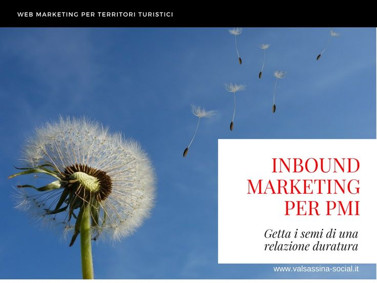 Le PMI e le attività locali di un territorio turistico come la Valsassina, il Lago di Como, la Valtellina, possono trarre grandi vantaggi da un piano di inbound marketing