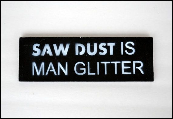 Saw Dust is Man Glitter Sign, Door Sign, Man Cave Decor, Home Decor for Men, Sign, Home Decor Sign, Wall Art, Fathers Day Gift, Gift for Men