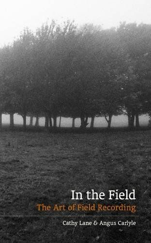 In The Field: The Art of Field Recording by Cathy Lane