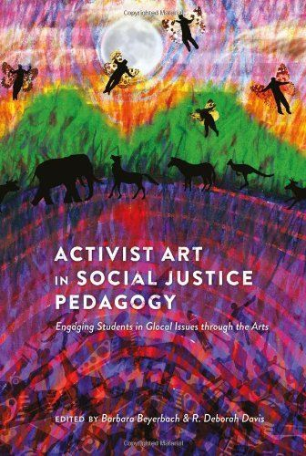 Activist Art in Social Justice Pedagogy: Engaging Students in Glocal Issues through the Arts (Counterpoints: Studies in the Postmodern Theory of Education) by Barbara Beyerbach purchased on demand