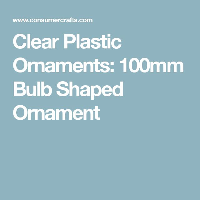 Clear Plastic Ornaments: 100mm Bulb Shaped Ornament