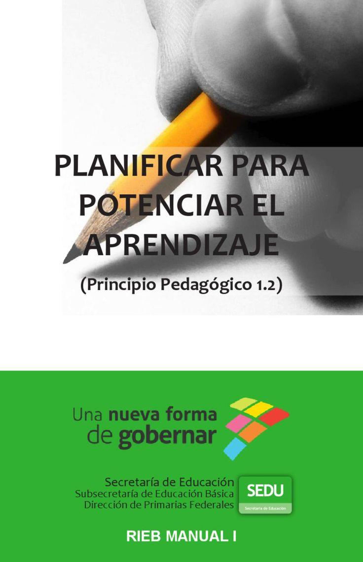Planificar para potenciar el aprendizaje  Documento que explica, desde el marco de la RIEB, la importancia de la planeación de clase para lograr aprendizajes educativos.