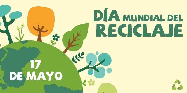 ECO-RECICLAJE: 17 de mayo: Día Mundial del Reciclaje