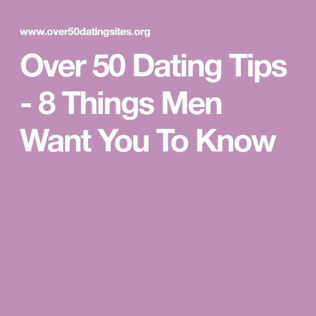 Over 50 Dating Tips - 8 Things Men Want You To Know