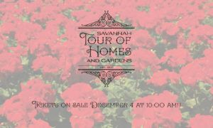 83rd Annual Savannah Tour of Homes and Gardens March 22-25 2018