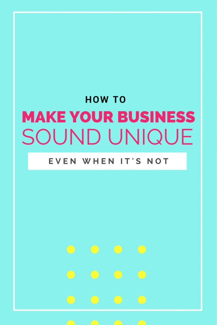 Stand out!!! How to make your business sound unique! (Even when it
