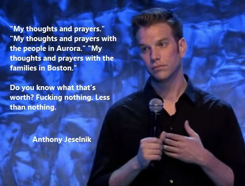 Anthony Jeselnik Thoughts And Prayers. When I make a joke on Twitter the day of a tragedy.