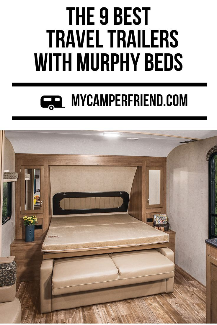 The 9 Best Travel Trailers With Murphy Beds Find Out Which Travel Trailer Is Best For You If You Would Like To Murphy Bed Best Travel Trailers Best Murphy Bed