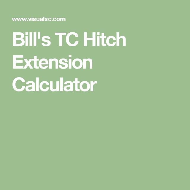 Bill's TC Hitch Extension Calculator