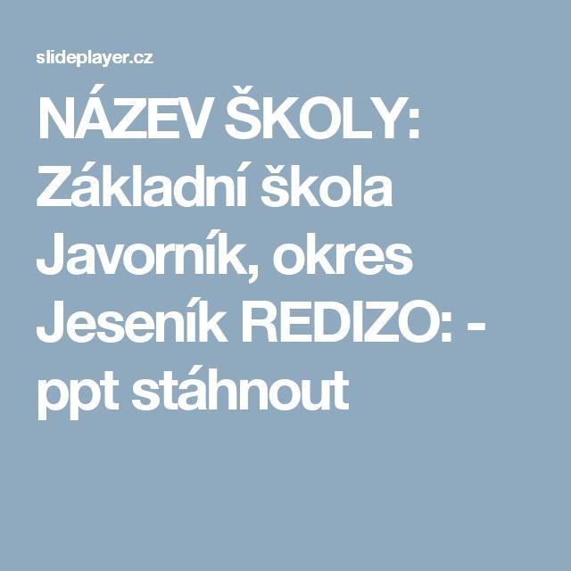 NÁZEV ŠKOLY: Základní škola Javorník, okres Jeseník REDIZO: -  ppt stáhnout