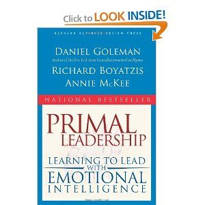 Primal Leadership: Learning to Lead with Emotional Intelligence by Daniel Goleman, Richard E. Boyatzis, and Annie McKee