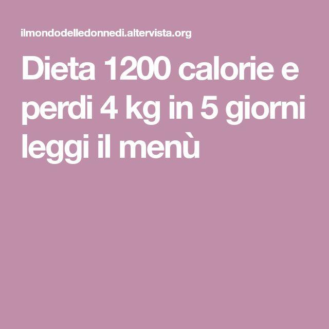 Dieta 1200 calorie e perdi 4 kg in 5 giorni leggi il menù