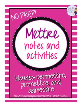 Newly revised!Do you need handouts and exercises for the French verb mettre?  Are you teaching clothing vocabulary?  If so, these exercises are perfect for you!This 4 page resource has printable conjugations and exercises for the verb mettre.  If you have fast learners, there are 2 pages to help you introduce the verbs promettre, permettre, and admettre.